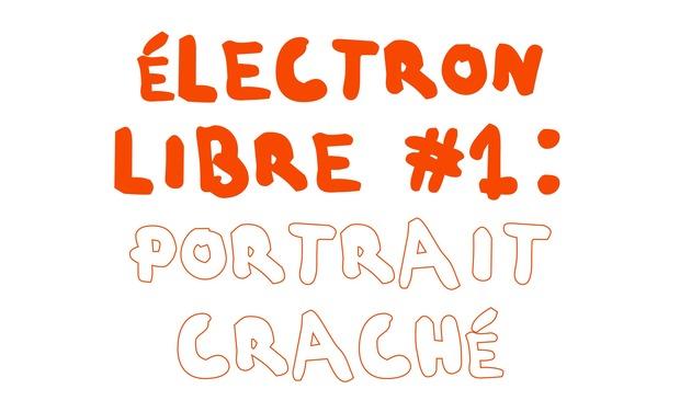 Visuel du projet Électron Libre #1: Portrait Craché