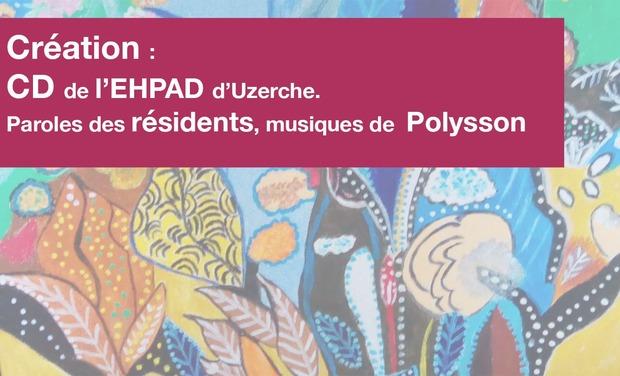 Visuel du projet Création : CD de l'EHPAD d'Uzerche. Paroles des résidents, musiques de  Polysson