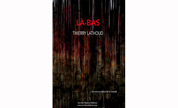 Project visual LÀ-BAS, le livre photographique de thierry Lathoud