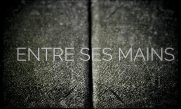Visuel du projet Entre ses mains - le film