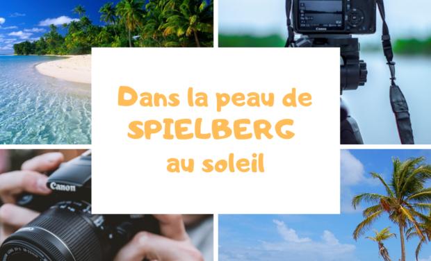 Project visual Dans la peau de Spielberg au soleil…