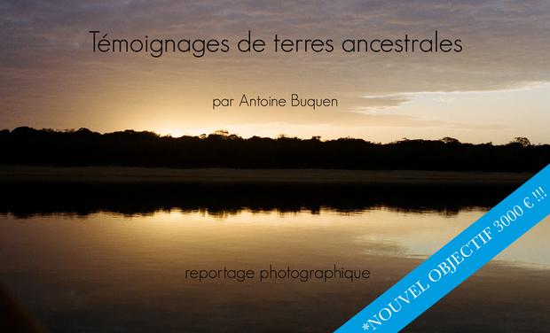 Project visual Témoignages de terres ancestrales_ par Antoine Buquen