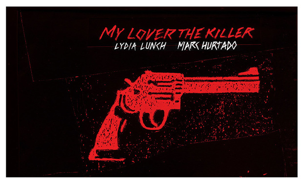 Project visual MY LOVER THE KILLER - MARC HURTADO & LYDIA LUNCH