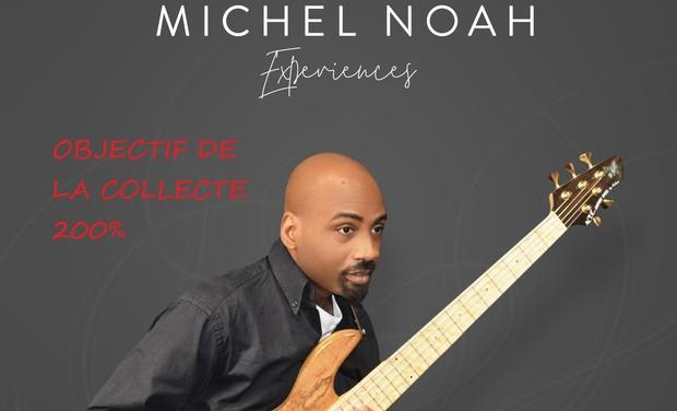 """Visuel du projet Album """"Michel Noah Expériences"""" OBJECTIF de la collecte 200 %"""