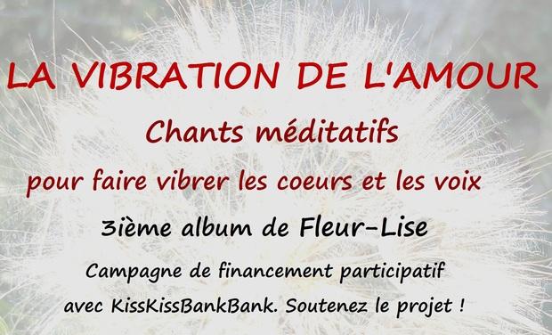 Visuel du projet LA VIBRATION DE L'AMOUR   Double album de chants méditatifs avec Fleur-Lise
