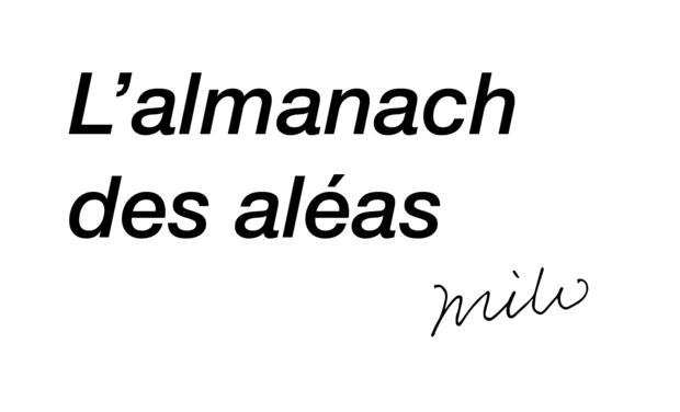 """Visuel du projet Exposition """"L'almanach des aléas"""", par l'association milo"""