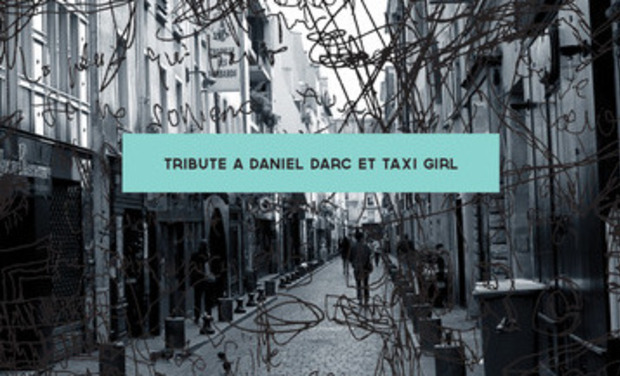 Project visual TRIBUTE à DANIEL DARC et TAXI GIRL