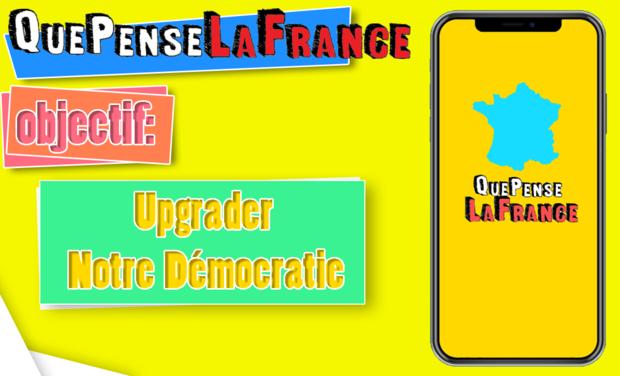 Project visual QuePenseLaFrance - Upgrader Notre Démocratie