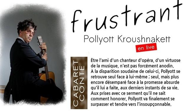 Project visual Cabaret-conte : FRUSTRANT - Pollyott Kroushnakett