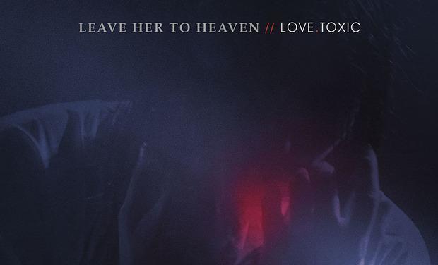 Image du projet Love.Toxic // le nouvel album de Leave Her To Heaven
