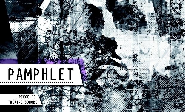 Visuel du projet Pamphlet, Pièce de théâtre sonore