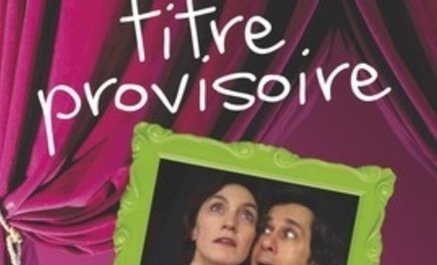 """Visuel du projet """"Titre Provisoire"""" - Comédie théâtrale définitive"""