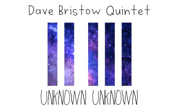 Visuel du projet Dave Bristow Quintet Unknown Unknown debut album recording