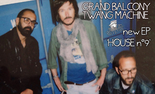Visueel van project GRAND BALCONY TWANG MACHINE ★★★★★★ New EP 'House n°9'★★★★★★★★★★★★★★★