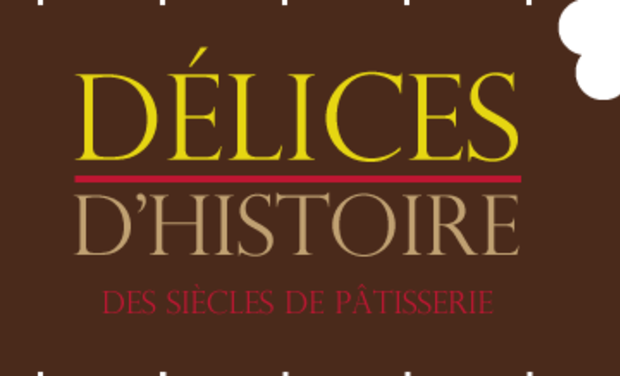Visuel du projet Délices d'Histoire - des siècles de pâtisserie