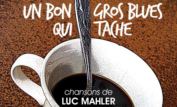 Visuel du projet Un bon gros blues qui tache - Chansons de Luc Mahler