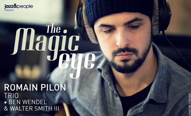 "Visuel du projet Romain Pilon ""The Magic Eye"" featuring Ben Wendel & Walter Smith III"