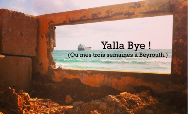 Project visual Yalla Bye ! (Ou mes trois semaines à Beyrouth.)