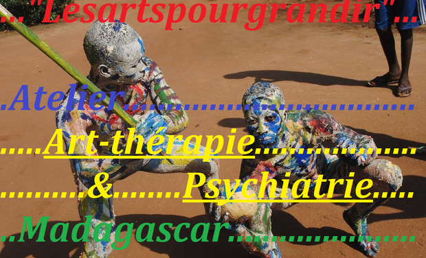 """Visuel du projet ATELIER """"Lesartspourgrandir"""" ART-THÉRAPIE & PSYCHIATRIE à Madagascar."""