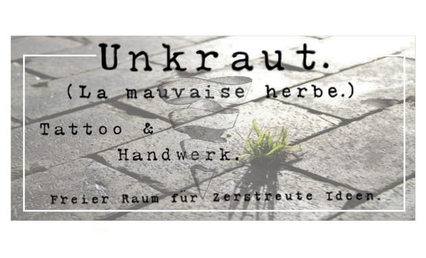 Unkraut. (La mauvaise herbe.) Tattoo Atelier & Café Utopist