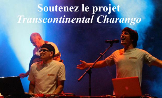 Project visual Soutenez le projet Transcontinental Charango