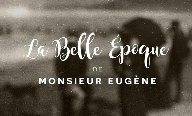 Visuel du projet La belle époque de Monsieur Eugène
