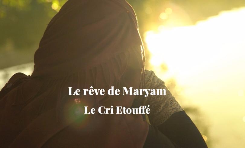 Image du projet Le rêve de Maryam/ Documentaire Le Cri Etouffé