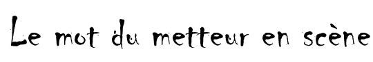 Le_mot_du_metteur_en_scene-1416484009