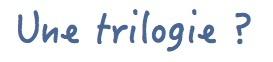 Une_trilogie-1416590895