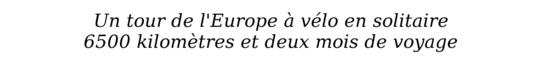 Un_tour_de_l_europe___v_lo_en_solitaire._deux_mois_de_voyage_et_6500_km___parcourir.-1433005283
