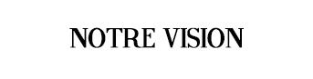 Notre-vision-1455464058