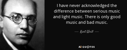 Quote-i-have-never-acknowledged-the-difference-between-serious-music-and-light-music-there-kurt-weill-61-26-76_kiss_kiss-1478195825