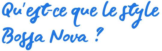 Titres_qu_est-ce_que_le_style_bossa_nova-1507648180