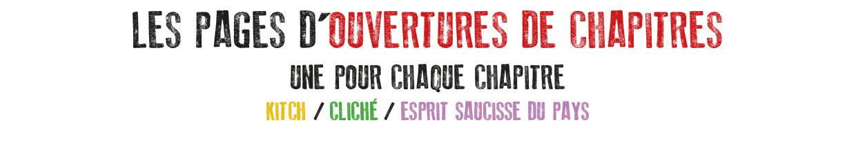 Les pages d'ouvertures de chapitres. UNE POUR CHAQUE CHAPITRE kitch / cliché / esprit saucisse du pays